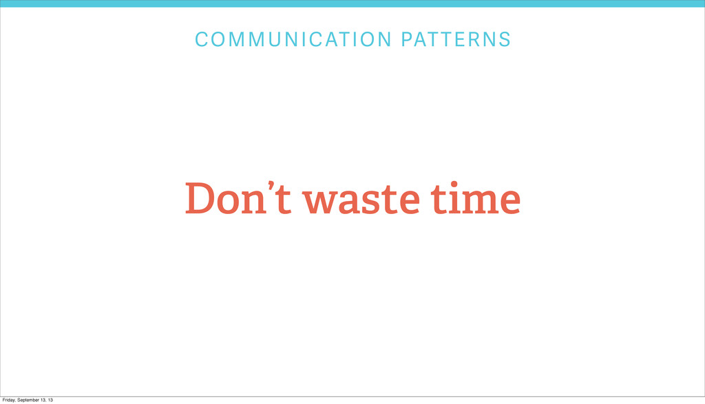COMMUNICATION PATTERNS Don't waste time Friday,...