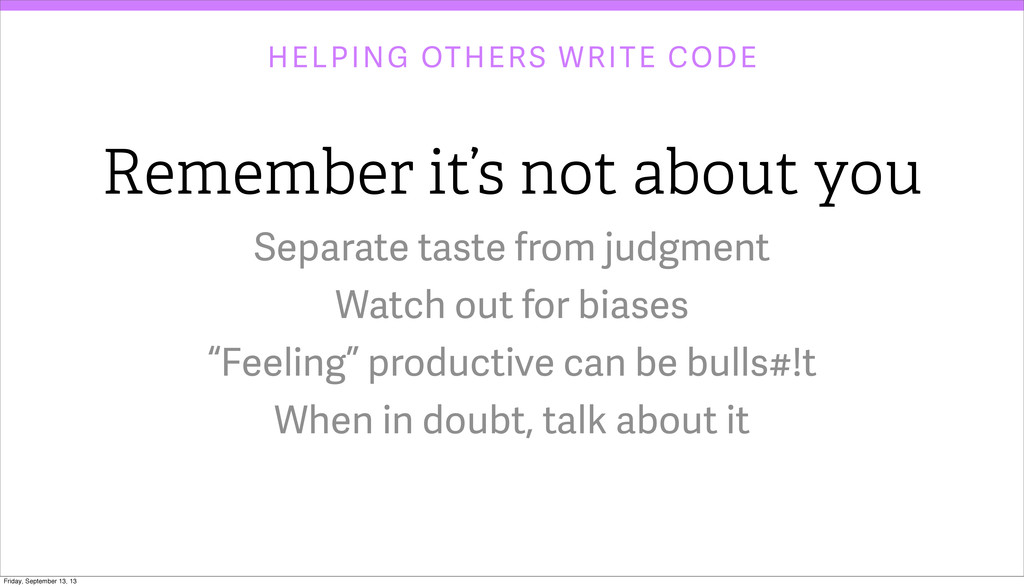 HELPING OTHERS WRITE CODE Remember it's not abo...