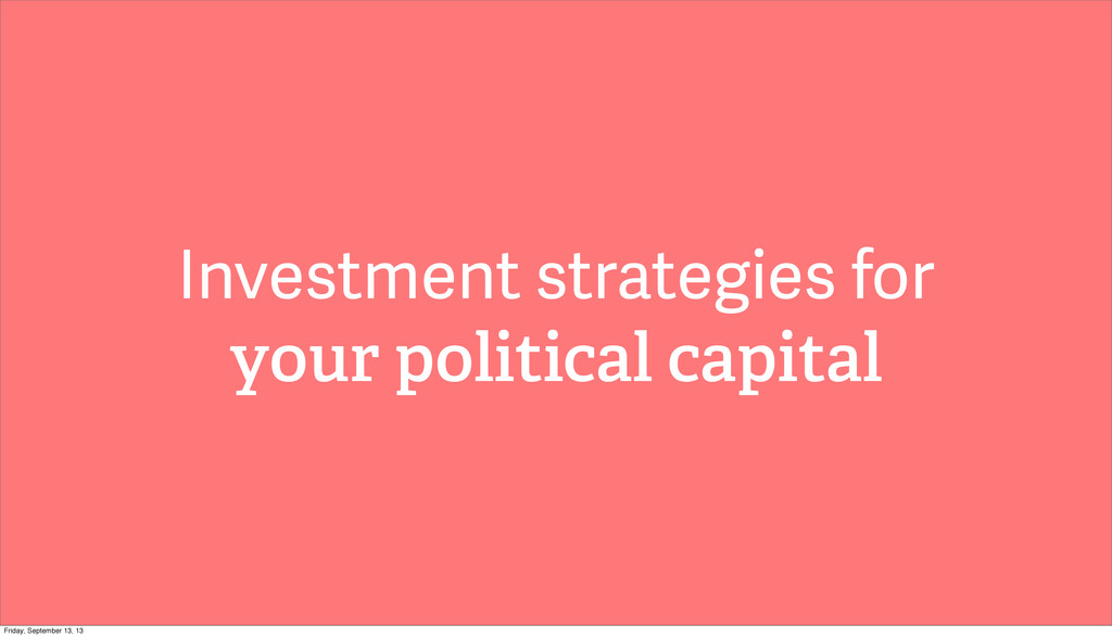 Investment strategies for your political capita...