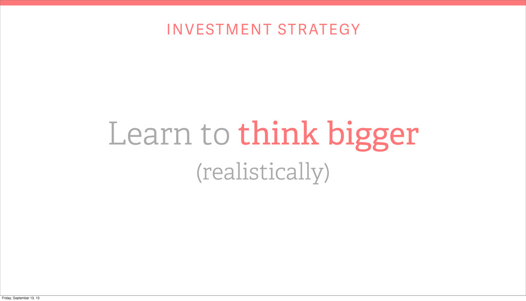 INVESTMENT STRATEGY Learn to think bigger (real...