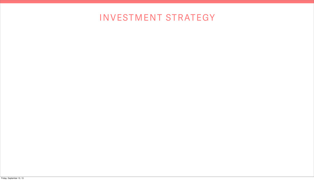 INVESTMENT STRATEGY Friday, September 13, 13