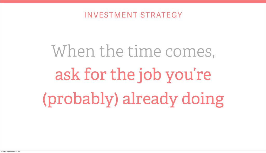 INVESTMENT STRATEGY When the time comes, ask fo...