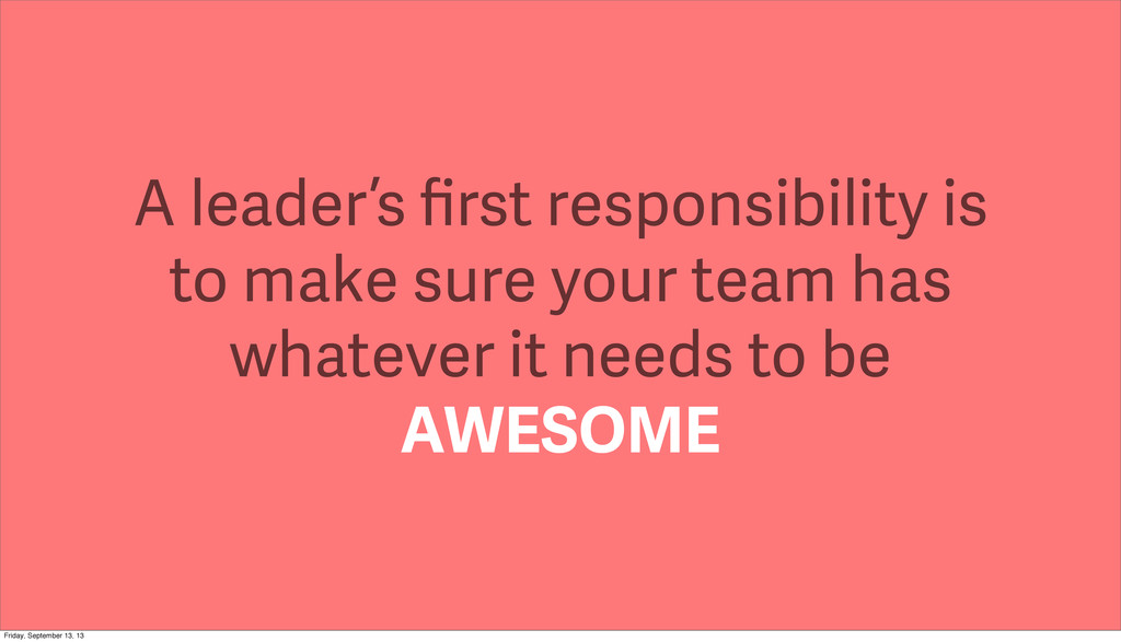 A leader's first responsibility is to make sure ...