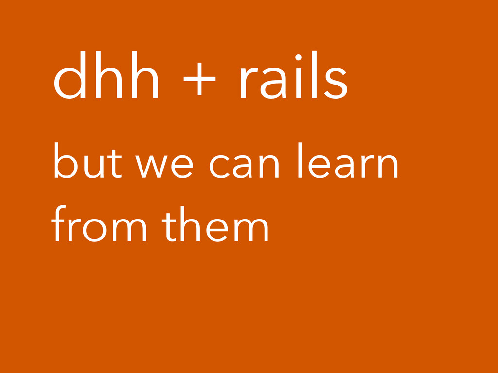 dhh + rails but we can learn from them
