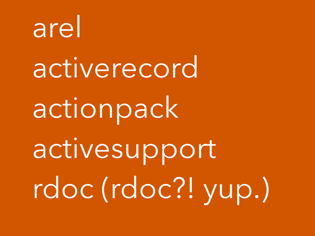 arel activerecord actionpack activesupport rdoc...