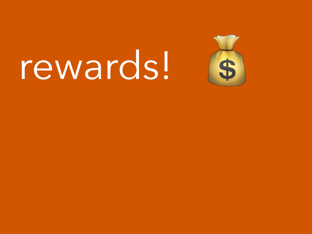 rewards! !