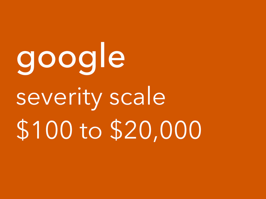 google severity scale $100 to $20,000