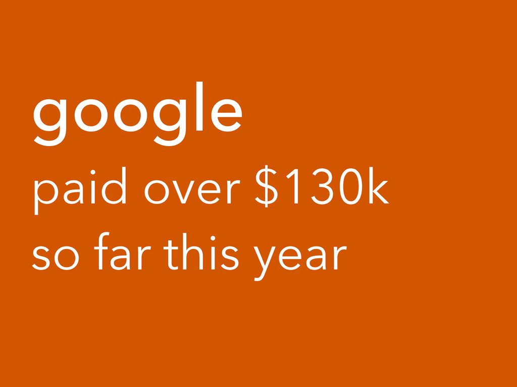 google paid over $130k so far this year