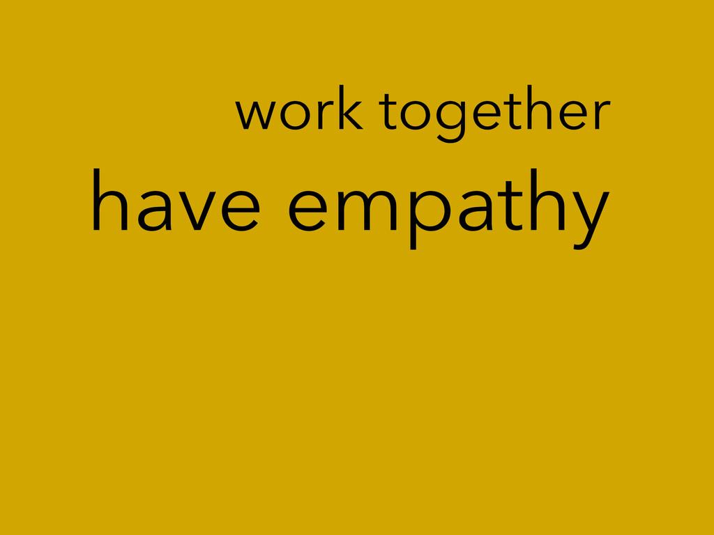 have empathy work together