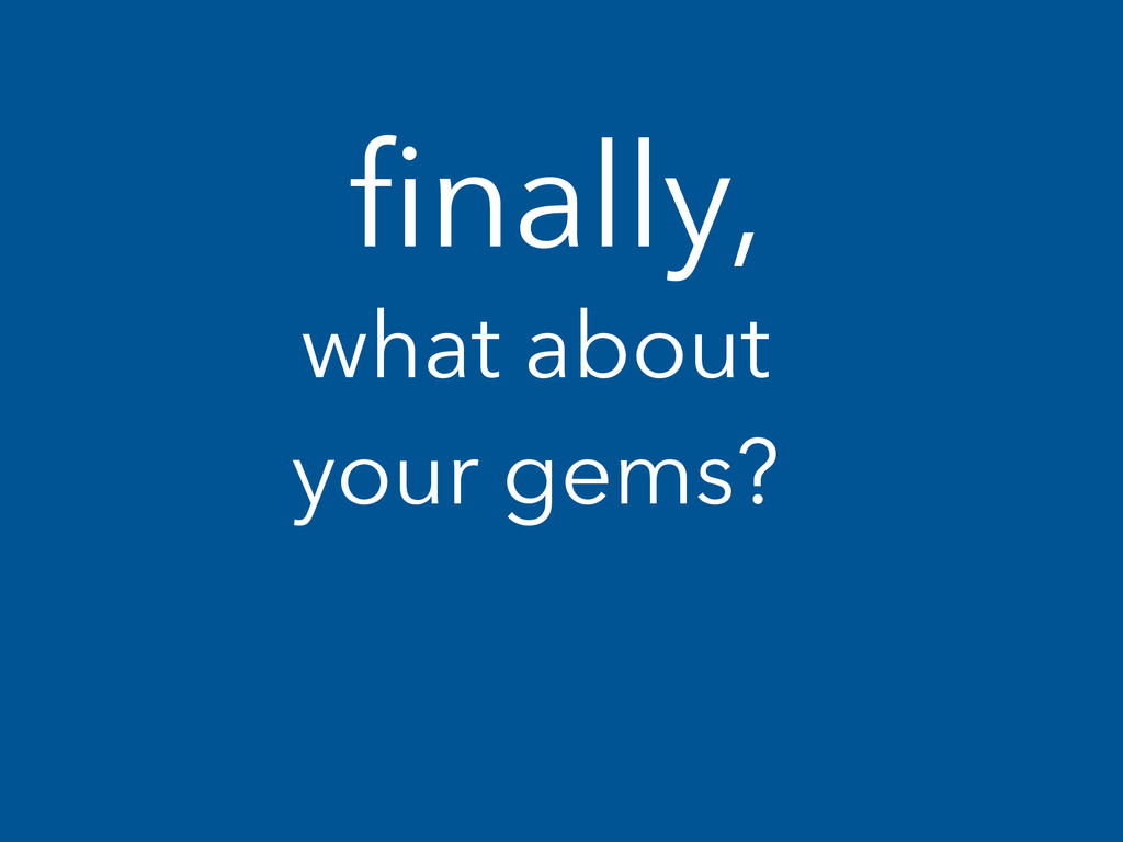 finally, what about your gems?