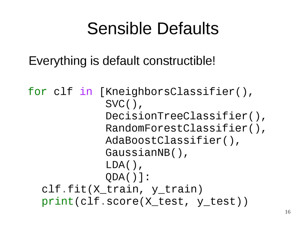 16 Sensible Defaults Everything is default cons...