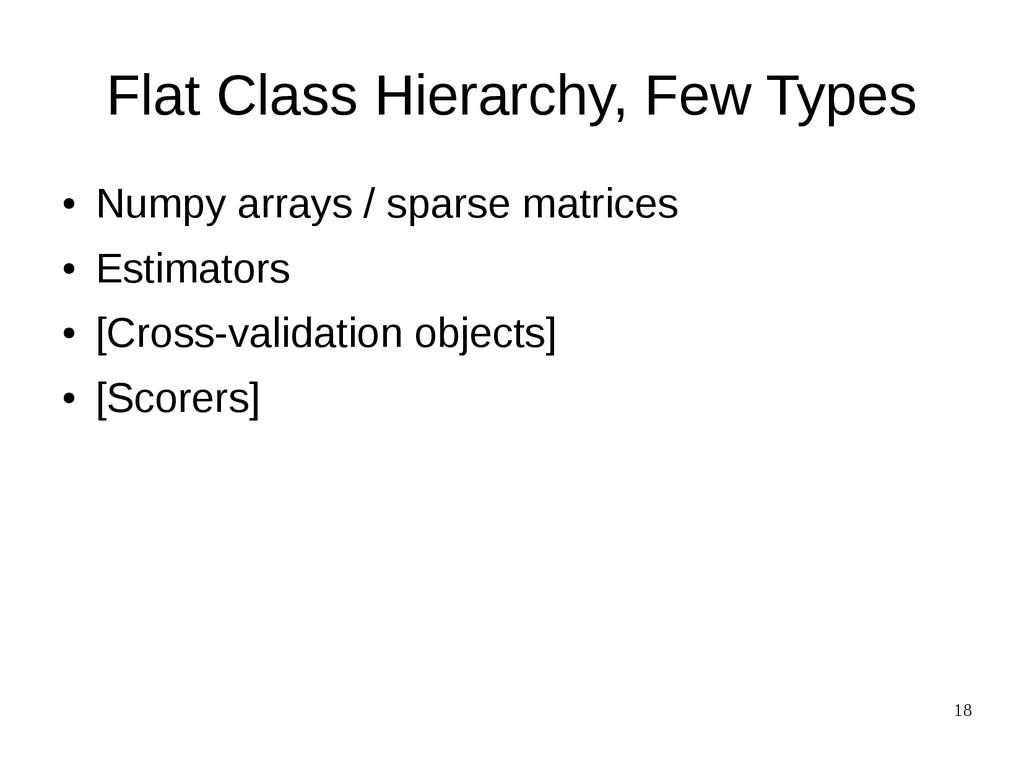 18 Flat Class Hierarchy, Few Types ● Numpy arra...