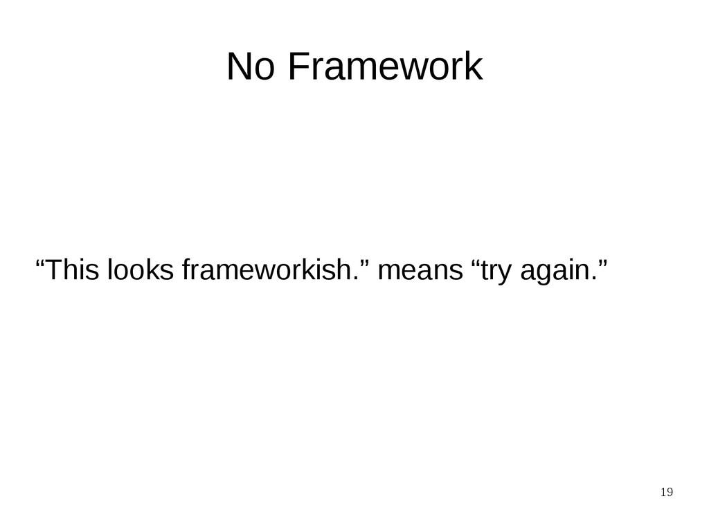 "19 No Framework ""This looks frameworkish."" mean..."