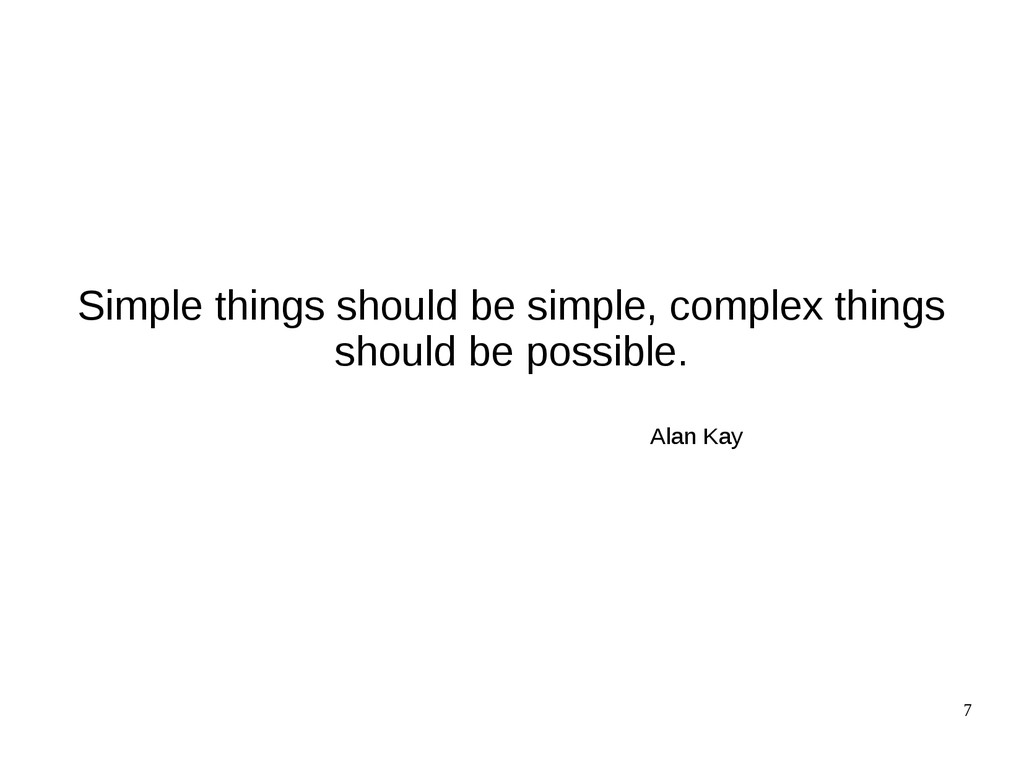 7 Simple things should be simple, complex thing...