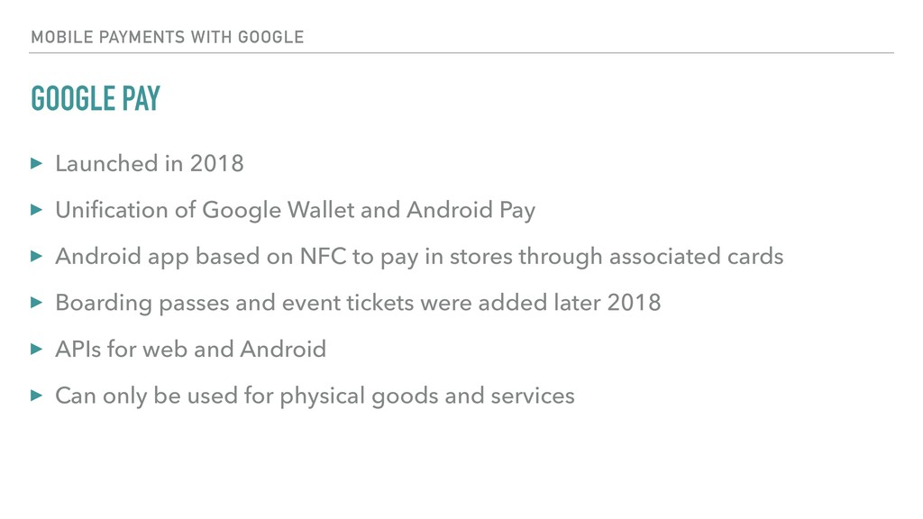 GOOGLE PAY ▸ Launched in 2018 ▸ Unification of ...