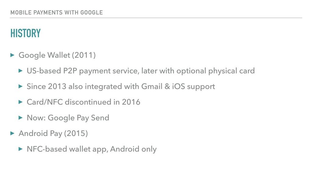 HISTORY ▸ Google Wallet (2011) ▸ US-based P2P p...