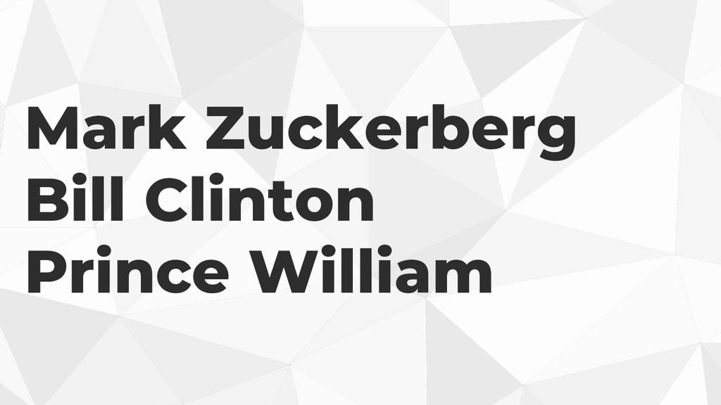 Mark Zuckerberg Bill Clinton Prince William