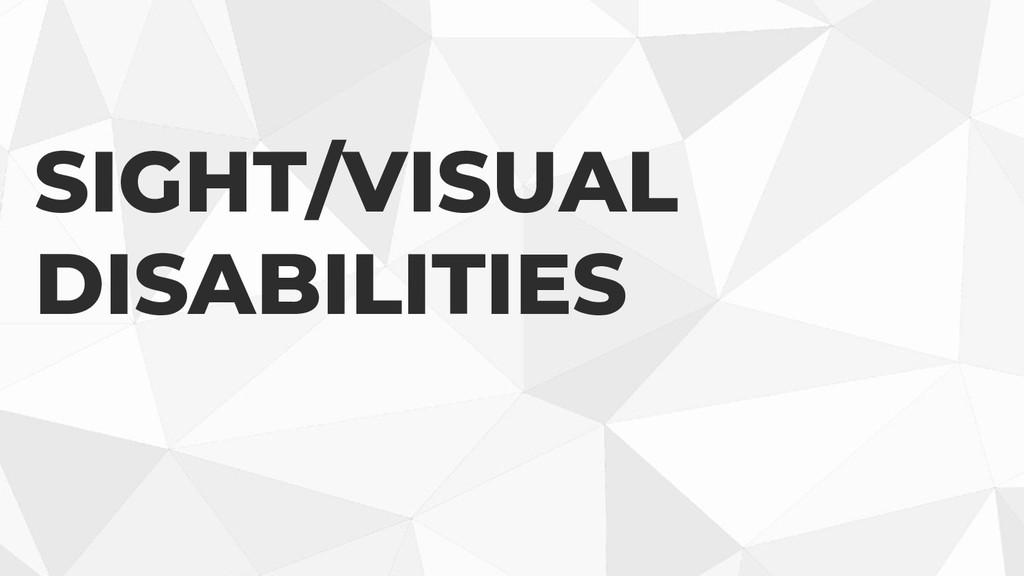 SIGHT/VISUAL DISABILITIES