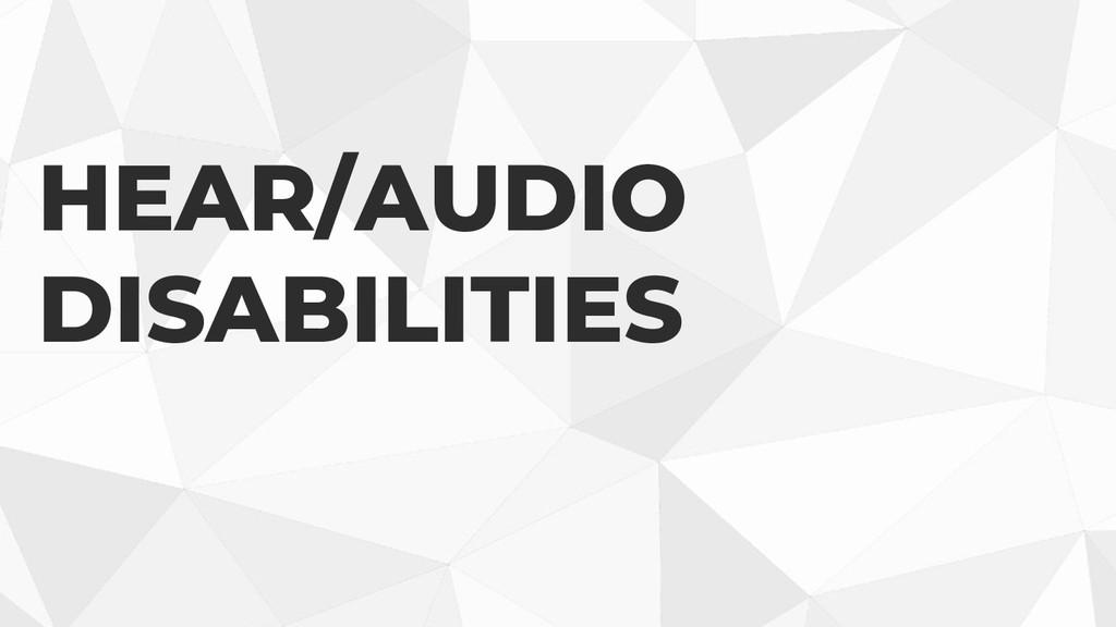 HEAR/AUDIO DISABILITIES