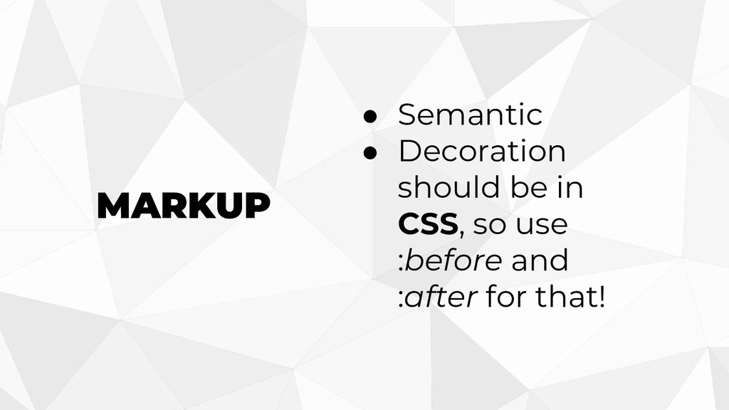 MARKUP ● Semantic ● Decoration should be in CSS...