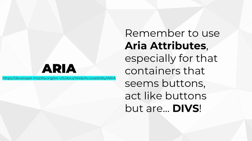 ARIA https://developer.mozilla.org/en-US/docs/W...