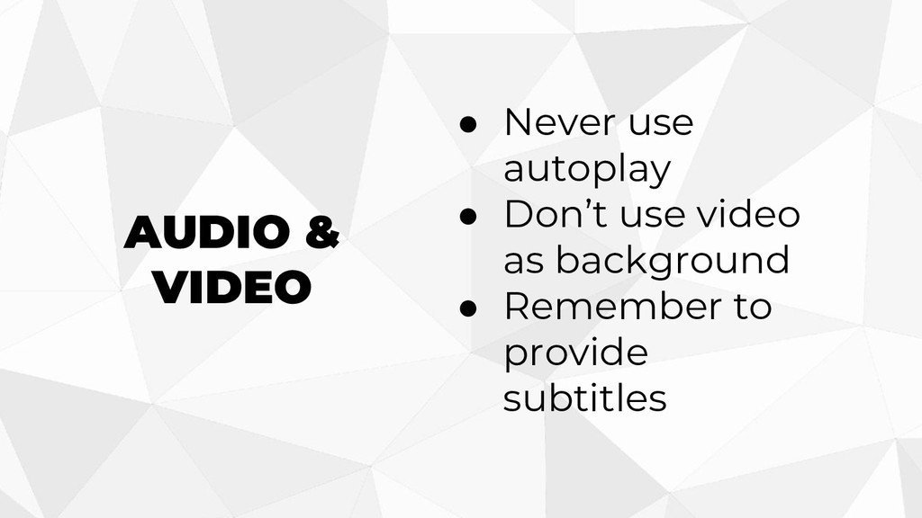 AUDIO & VIDEO ● Never use autoplay ● Don't use ...