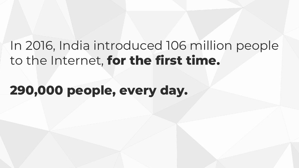In 2016, India introduced 106 million people to...