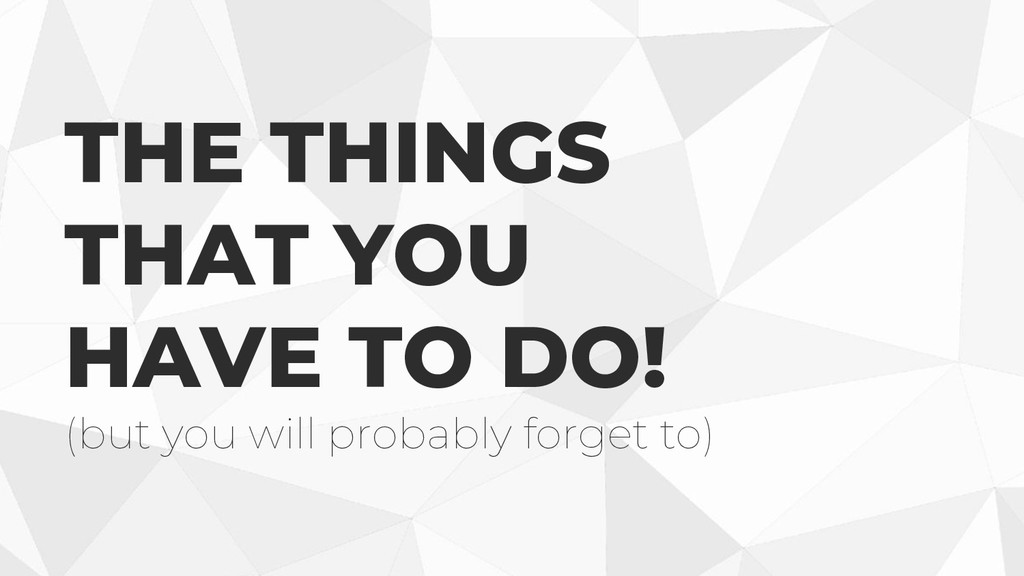 THE THINGS THAT YOU HAVE TO DO! (but you will p...
