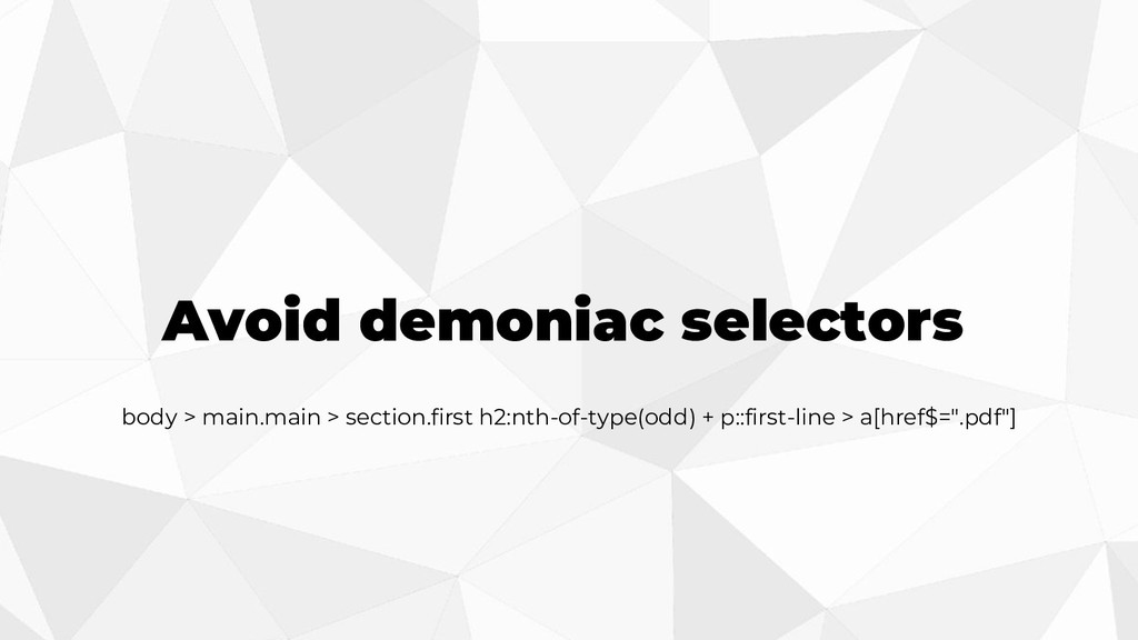 Avoid demoniac selectors body > main.main > sec...