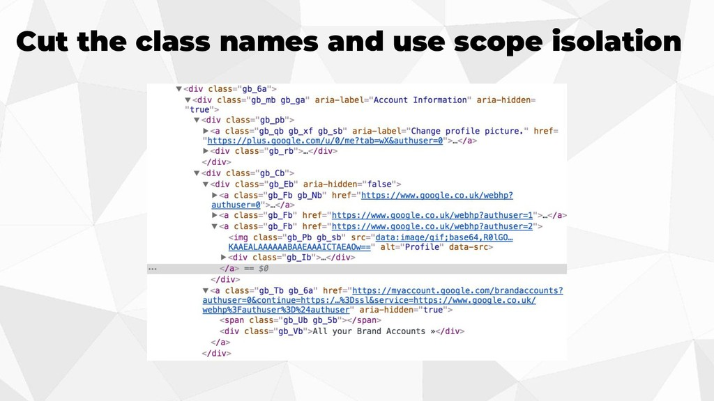 Cut the class names and use scope isolation