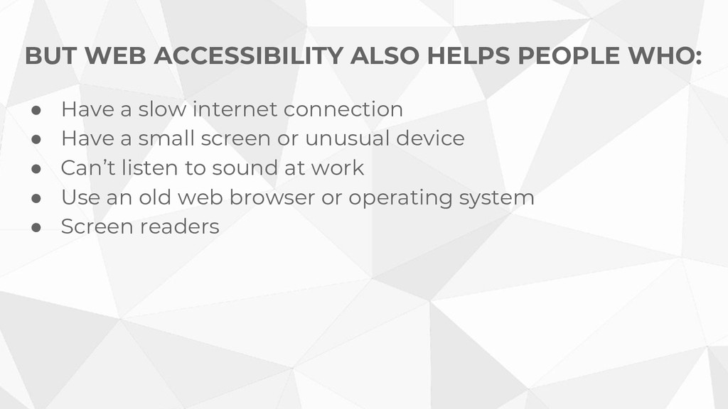 BUT WEB ACCESSIBILITY ALSO HELPS PEOPLE WHO: ● ...