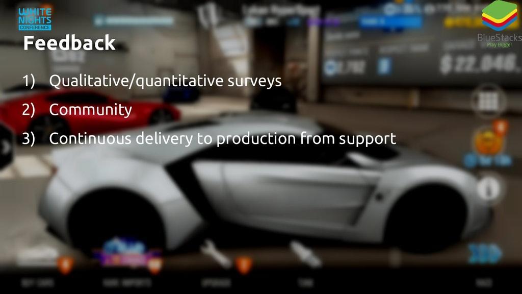 Feedback 1) Qualitative/quantitative surveys 2)...