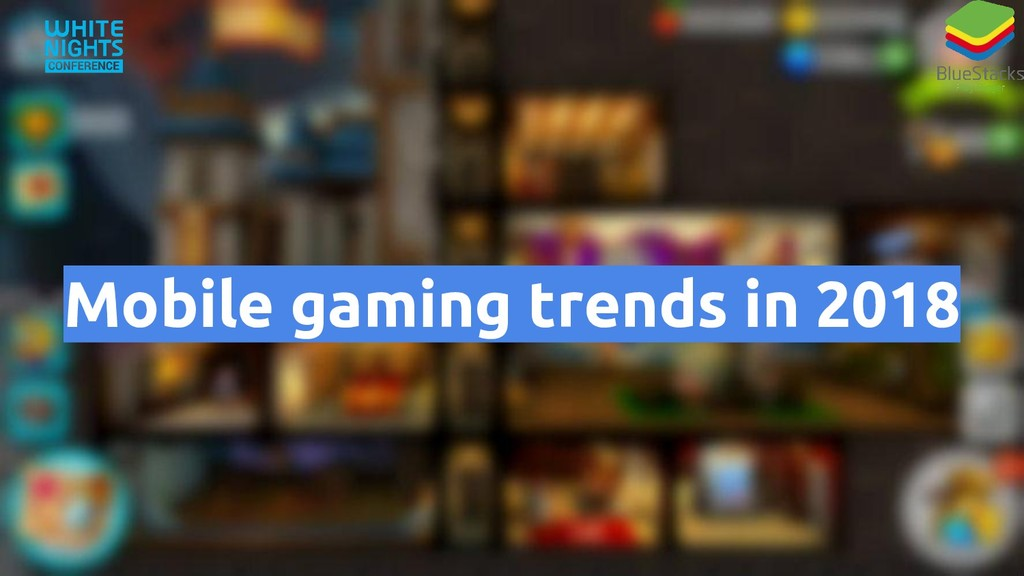 Mobile gaming trends in 2018
