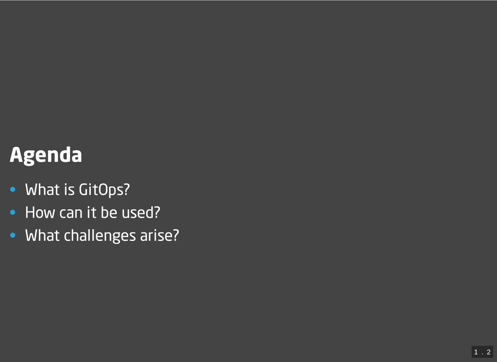 Agenda • What is GitOps? • How can it be used? ...