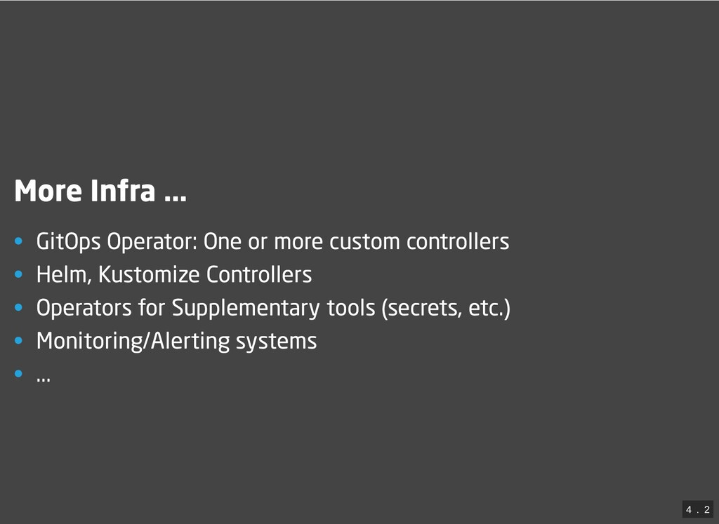 More Infra ... • GitOps Operator: One or more c...