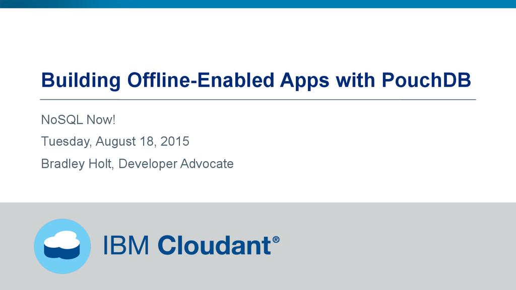 @BradleyHolt! Building Offline-Enabled Apps wit...