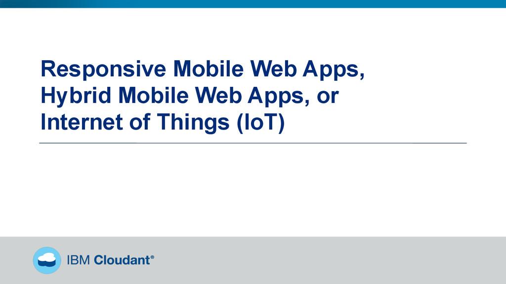 @BradleyHolt! Responsive Mobile Web Apps, Hybri...