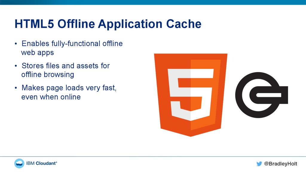 @BradleyHolt! HTML5 Offline Application Cache •...