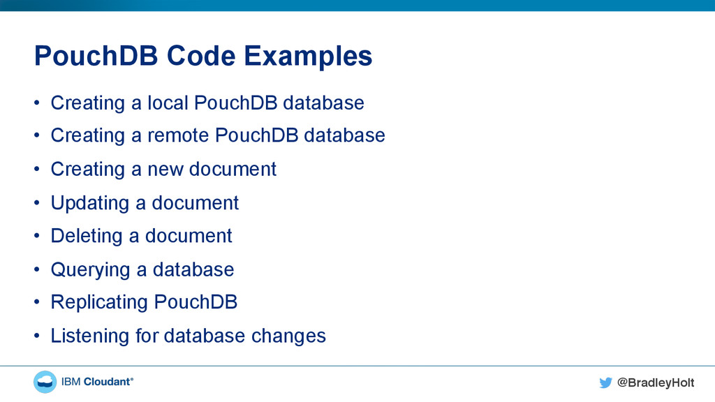 @BradleyHolt! PouchDB Code Examples •  Creating...