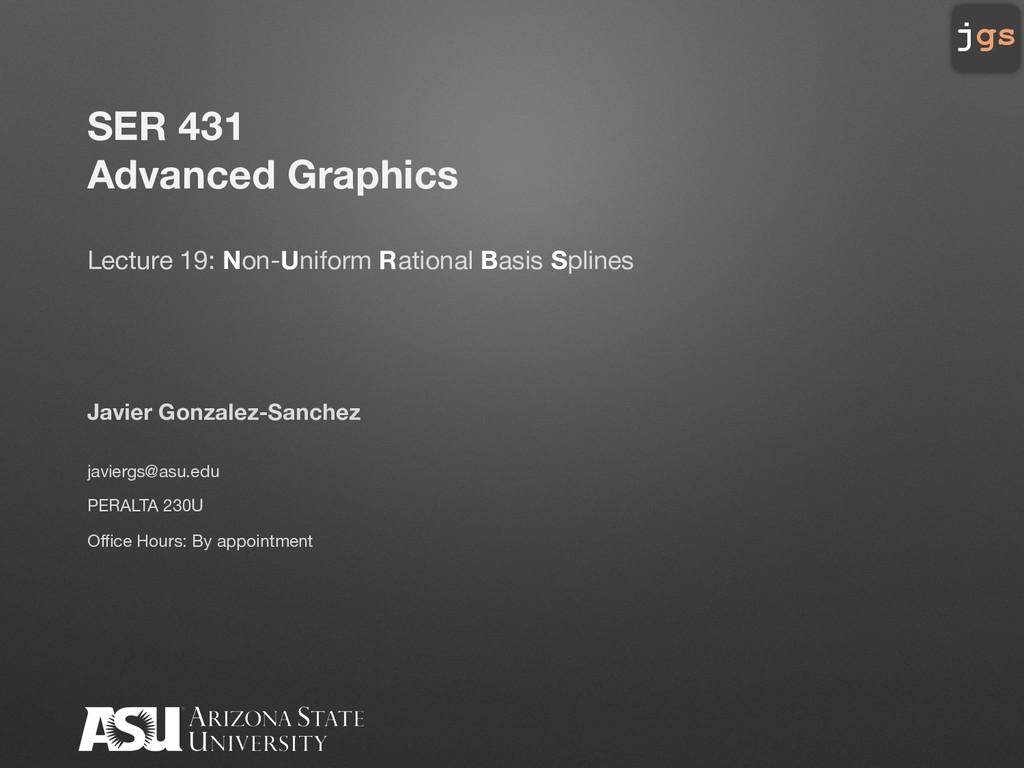 jgs SER 431 Advanced Graphics Lecture 19: Non-U...