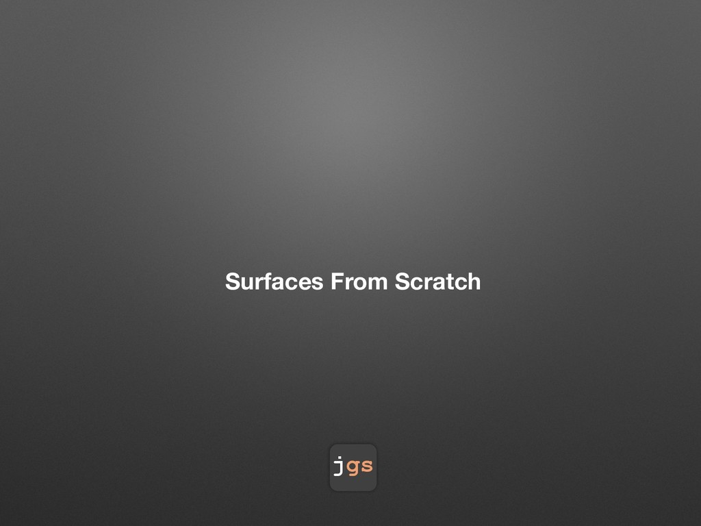 jgs Surfaces From Scratch