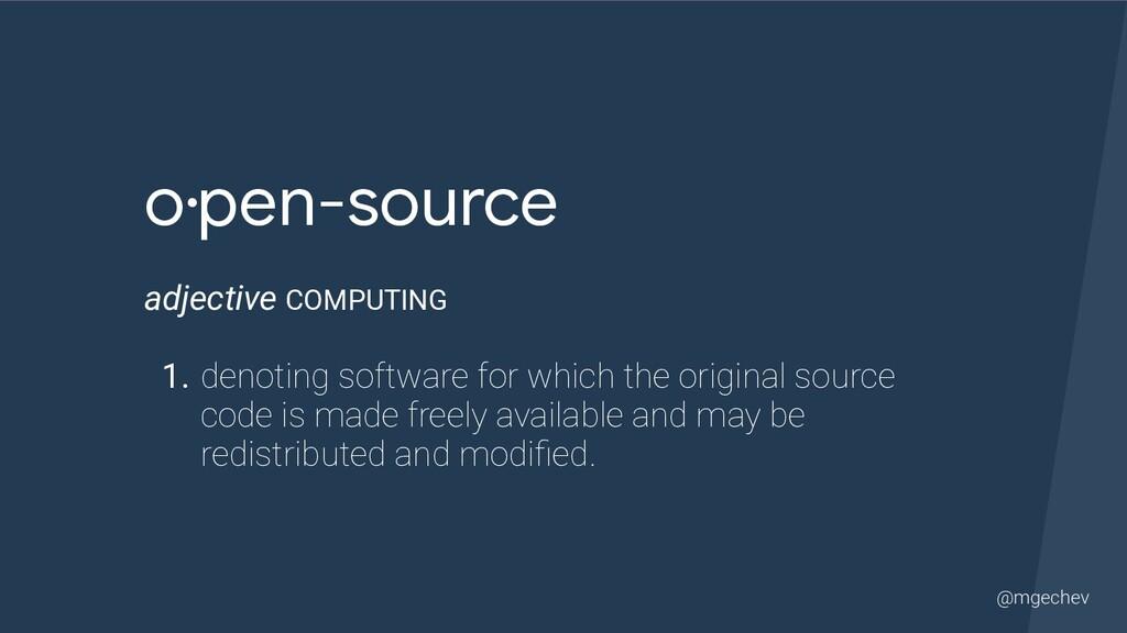 @mgechev o·pen-source   adjective COMPUTING   1...