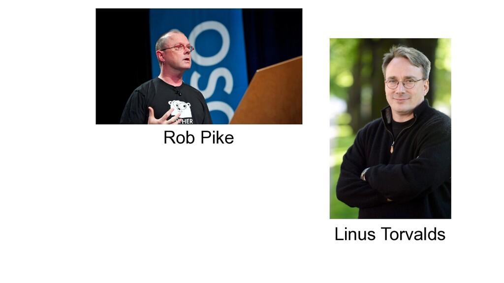 Rob Pike Linus Torvalds