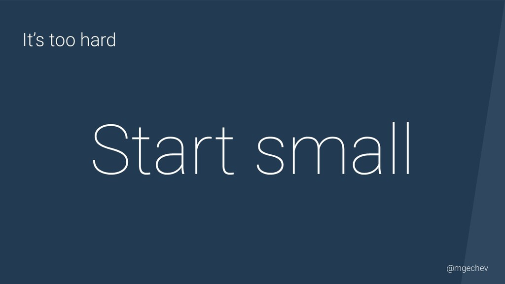 @yourtwitter @mgechev It's too hard Start small