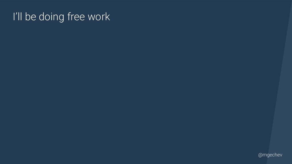 @yourtwitter @mgechev I'll be doing free work