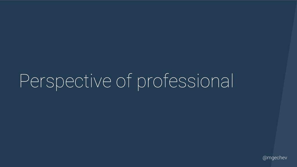 @mgechev Perspective of professional