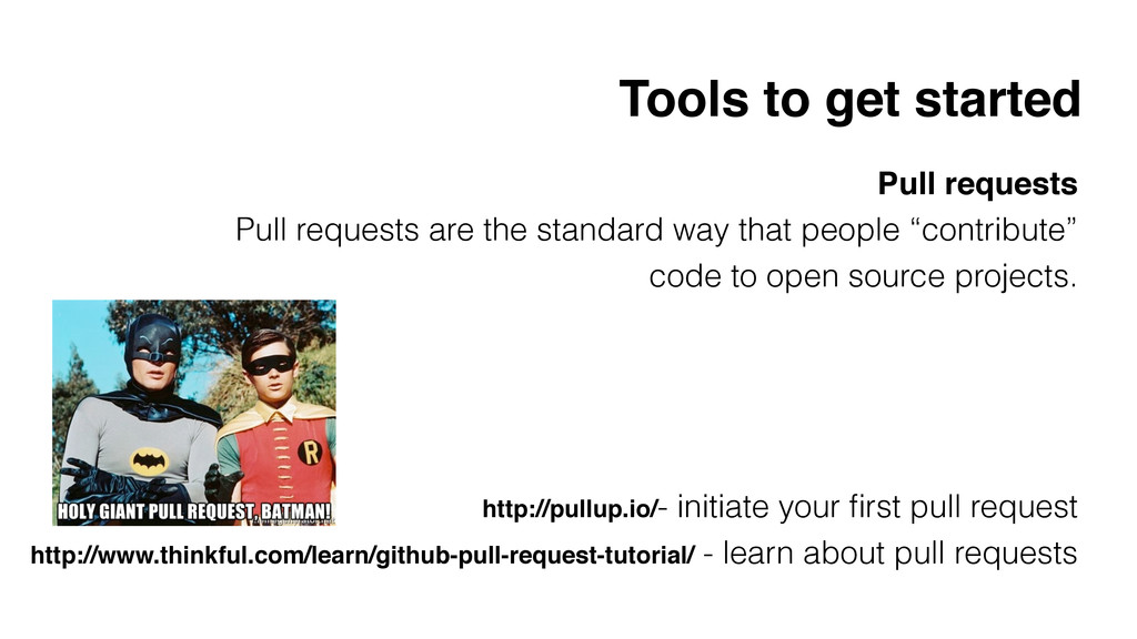 Pull requests! Pull requests are the standard w...