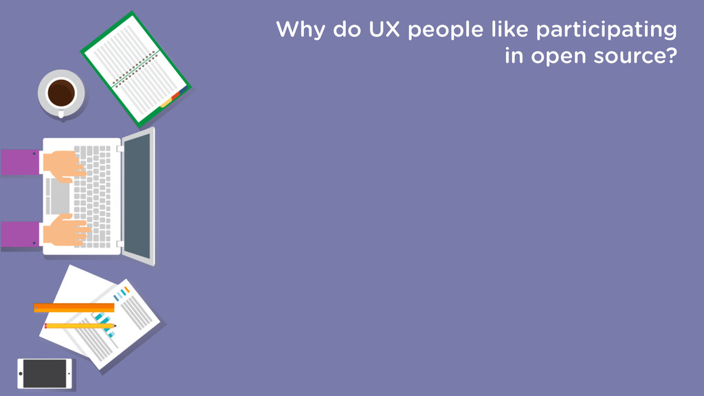 Why do UX people like participating in open sou...