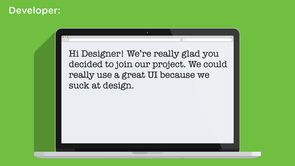 Developer: Hi Designer! We're really glad you d...