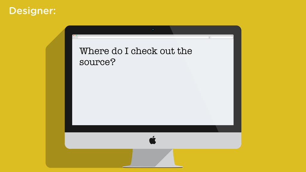 Designer: Where do I check out the source?